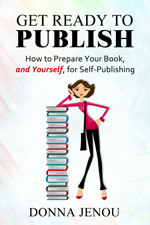 Get Ready to Publish: How to Prepare Your Book, and Yourself, for Self-Publishing